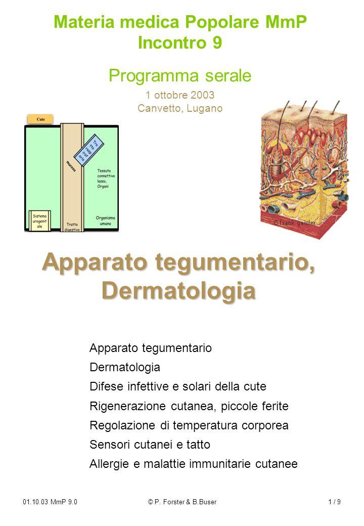 01.10.03 MmP 9.0© P. Forster & B.Buser1 / 9 Apparato tegumentario, Dermatologia Apparato tegumentario Dermatologia Difese infettive e solari della cut