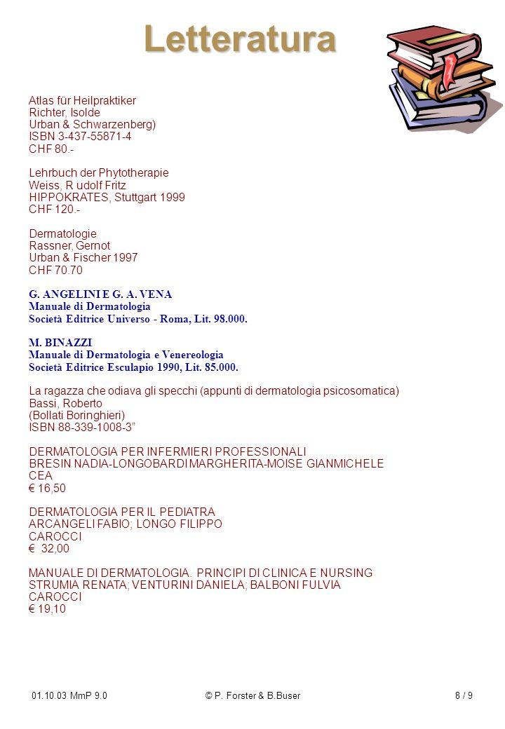 01.10.03 MmP 9.0© P. Forster & B.Buser8 / 9 Letteratura Atlas für Heilpraktiker Richter, Isolde Urban & Schwarzenberg) ISBN 3-437-55871-4 CHF 80.- Leh