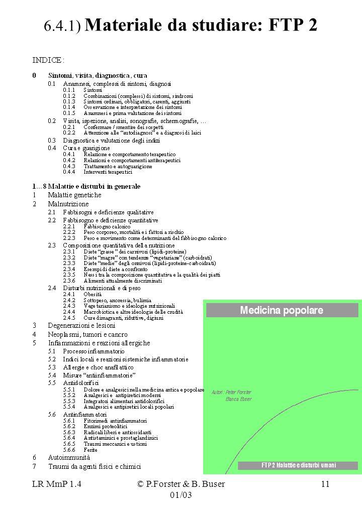 LR MmP 1.4© P.Forster & B. Buser 01/03 11 6.4.1) Materiale da studiare: FTP 2