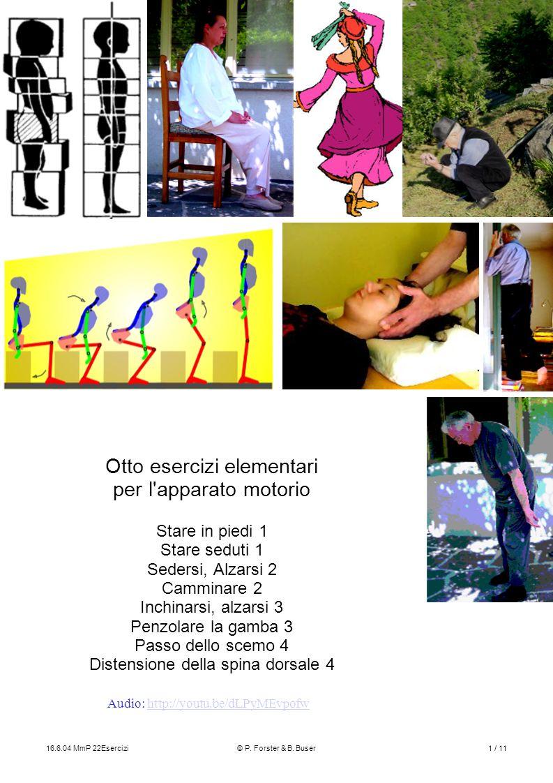 16.6.04 MmP 22Esercizi© P. Forster & B. Buser1 / 11 Otto esercizi elementari per l'apparato motorio Stare in piedi 1 Stare seduti 1 Sedersi, Alzarsi 2