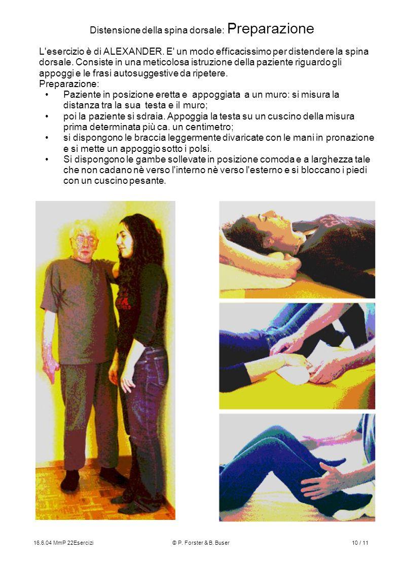 16.6.04 MmP 22Esercizi© P. Forster & B. Buser10 / 11 Distensione della spina dorsale: Preparazione L'esercizio è di ALEXANDER. E' un modo efficacissim