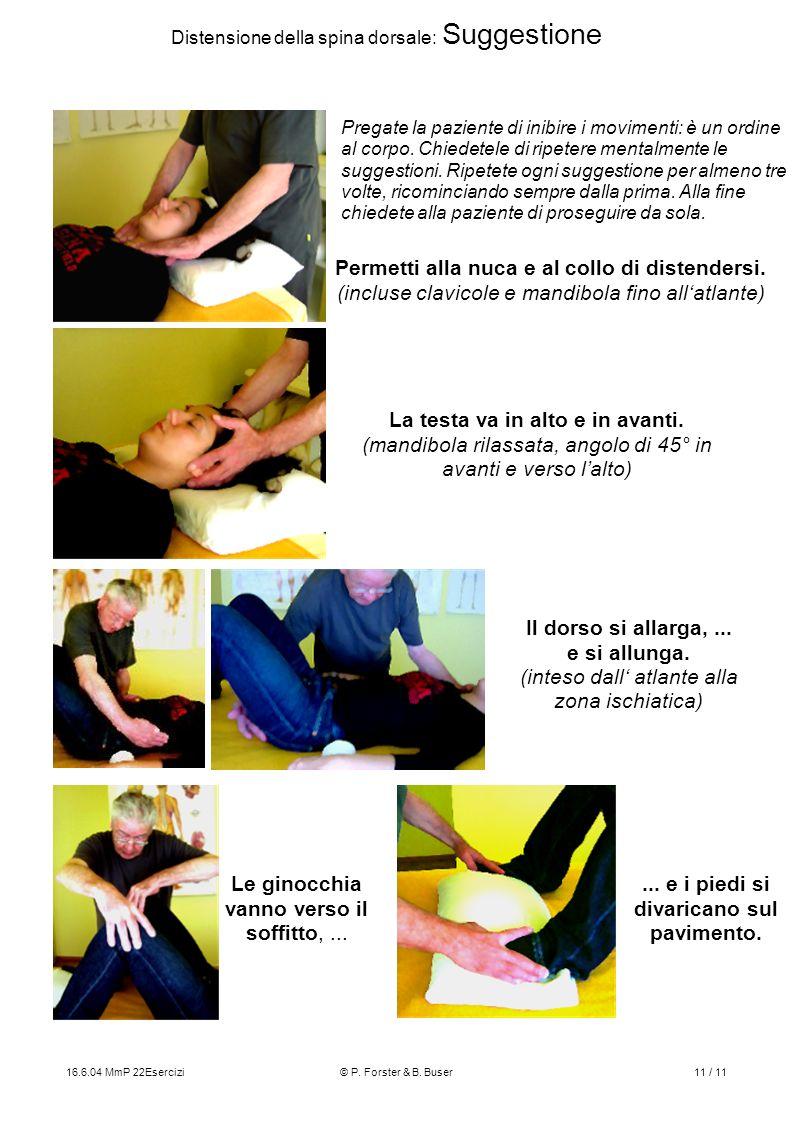16.6.04 MmP 22Esercizi© P. Forster & B. Buser11 / 11 Distensione della spina dorsale: Suggestione Permetti alla nuca e al collo di distendersi. (inclu
