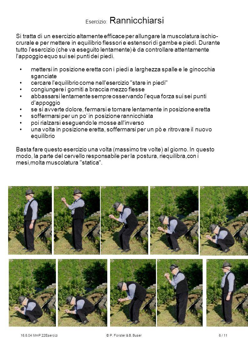 16.6.04 MmP 22Esercizi© P. Forster & B. Buser6 / 11 Esercizio: Rannicchiarsi Si tratta di un esercizio altamente efficace per allungare la muscolatura