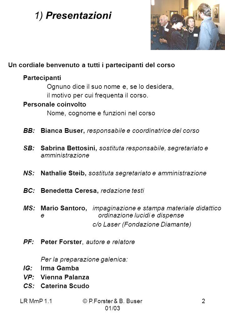 LR MmP 1.1© P.Forster & B. Buser 01/03 2 1) Presentazioni Un cordiale benvenuto a tutti i partecipanti del corso Partecipanti Ognuno dice il suo nome