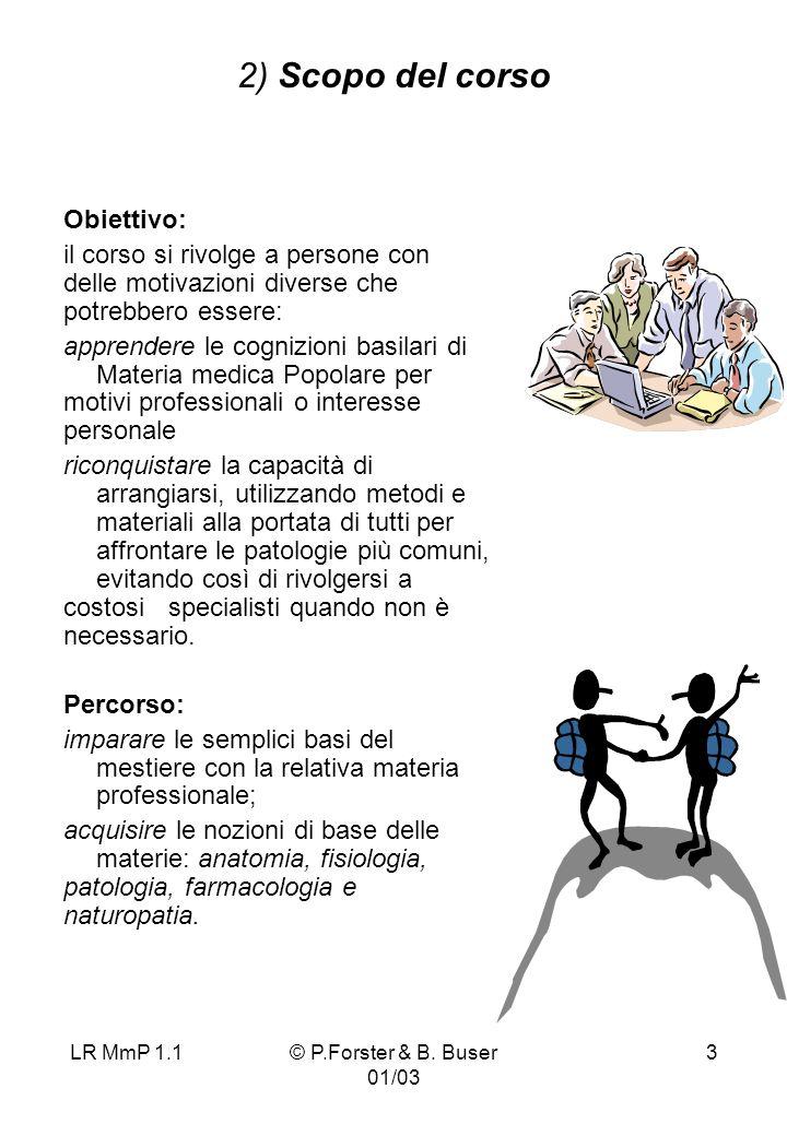 LR MmP 1.1© P.Forster & B. Buser 01/03 3 2) Scopo del corso Obiettivo: il corso si rivolge a persone con delle motivazioni diverse che potrebbero esse