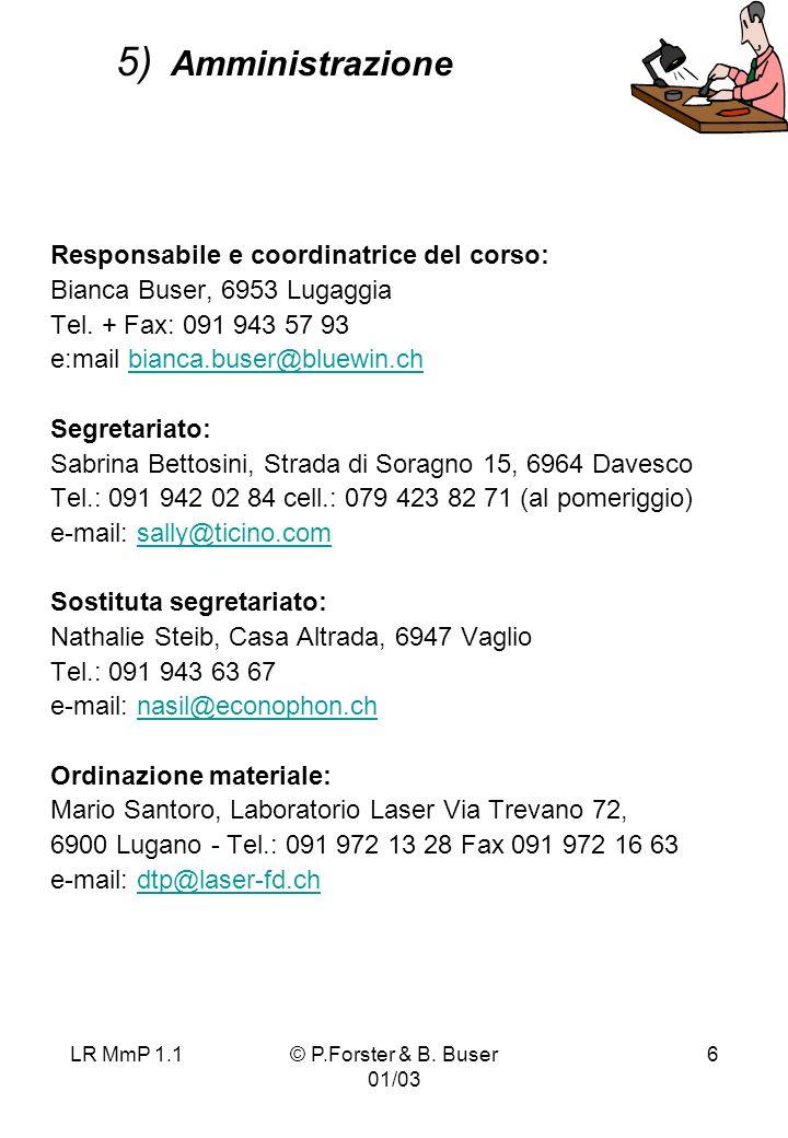 LR MmP 1.1© P.Forster & B. Buser 01/03 6 5) Amministrazione Responsabile e coordinatrice del corso: Bianca Buser, 6953 Lugaggia Tel. + Fax: 091 943 57