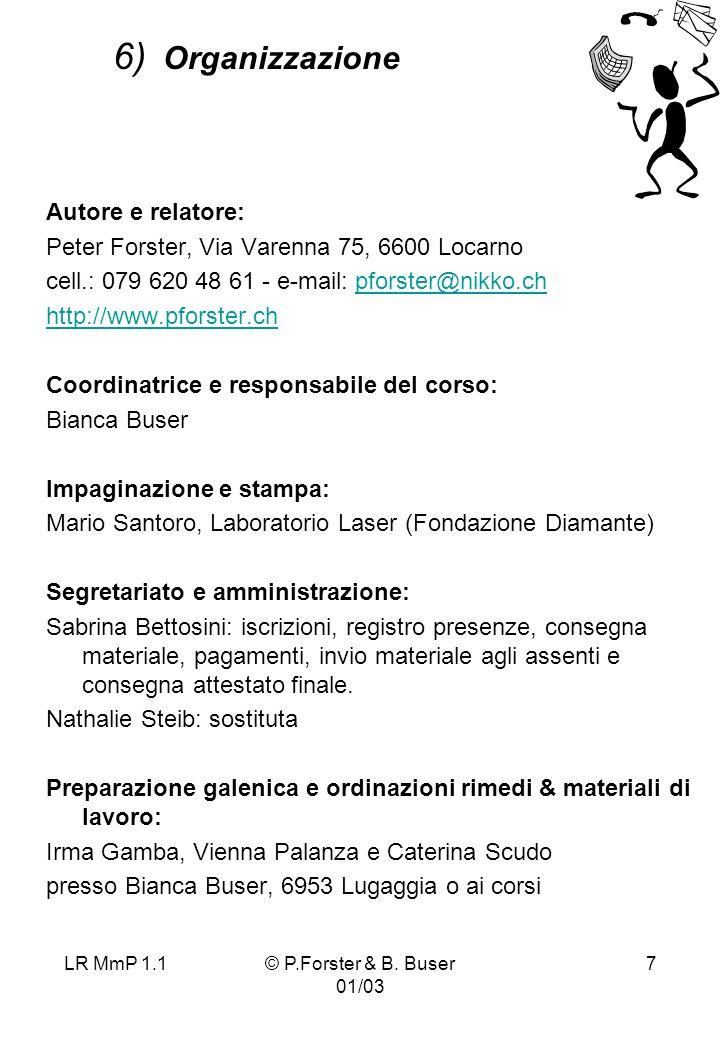 LR MmP 1.1© P.Forster & B. Buser 01/03 7 Autore e relatore: Peter Forster, Via Varenna 75, 6600 Locarno cell.: 079 620 48 61 - e-mail: pforster@nikko.