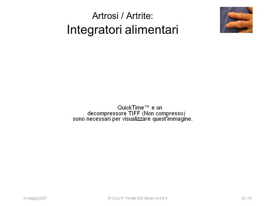 2 maggio 2007© Cc by P. Forster & B. Buser nc-2.5-it12 / 12 Artrosi / Artrite: Integratori alimentari