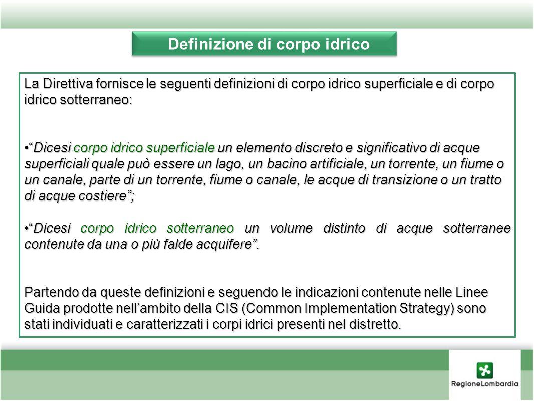 Definizione di corpo idrico La Direttiva fornisce le seguenti definizioni di corpo idrico superficiale e di corpo idrico sotterraneo: Dicesi corpo idr