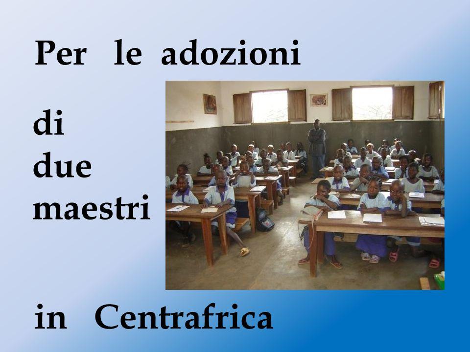 Per le adozioni di due maestri in Centrafrica