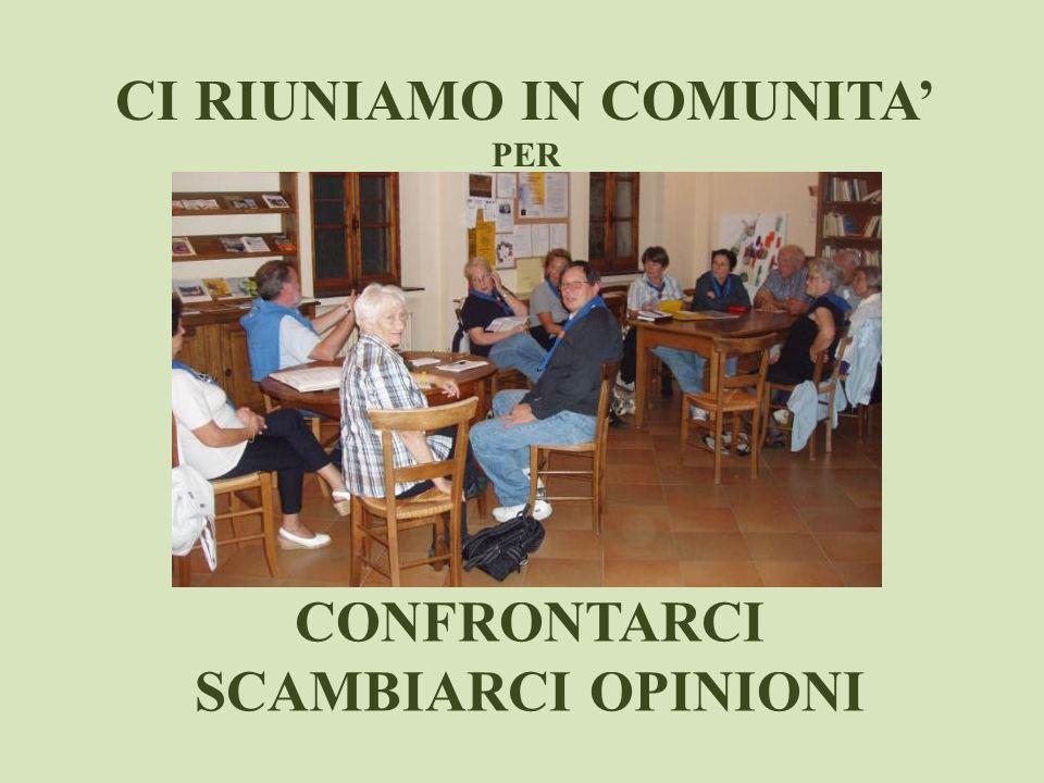 CI RIUNIAMO IN COMUNITA PER CONFRONTARCI SCAMBIARCI OPINIONI