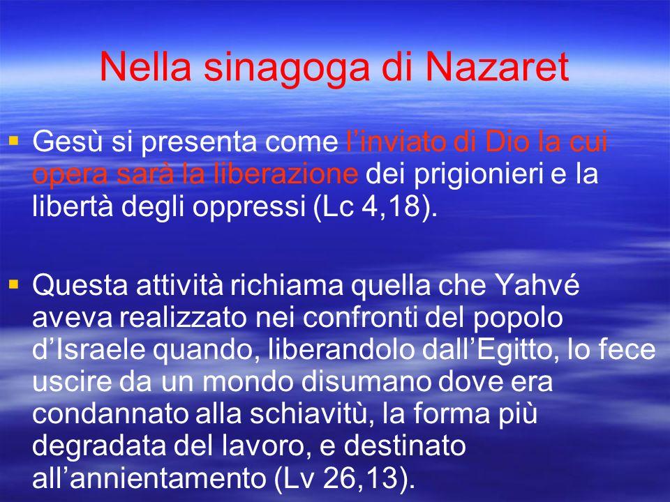Nella sinagoga di Nazaret Gesù si presenta come linviato di Dio la cui opera sarà la liberazione dei prigionieri e la libertà degli oppressi (Lc 4,18)