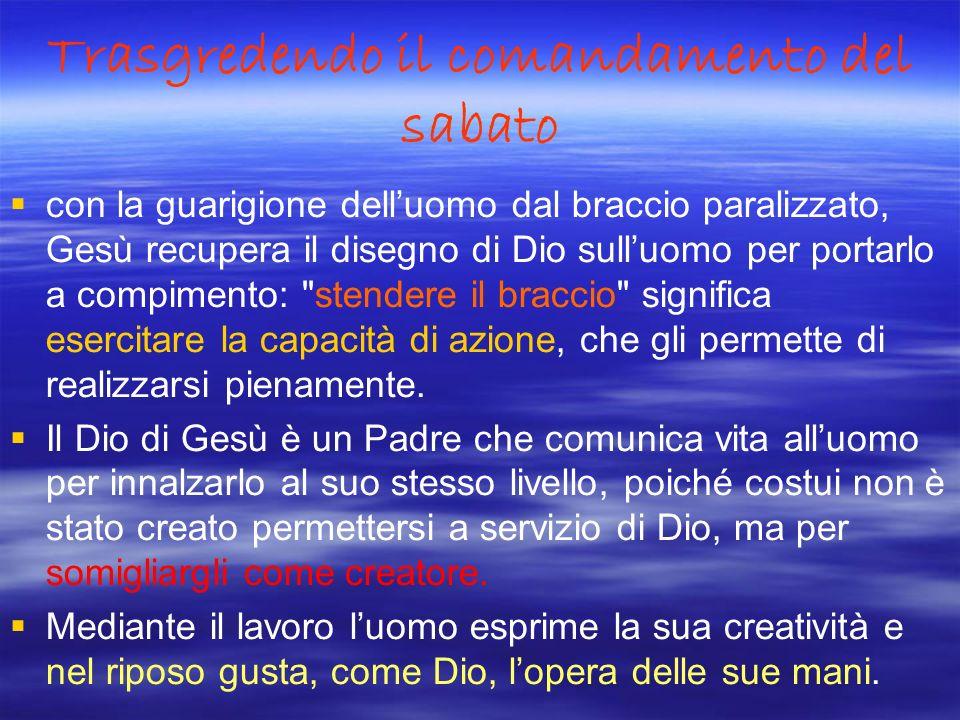Trasgredendo il comandamento del sabato con la guarigione delluomo dal braccio paralizzato, Gesù recupera il disegno di Dio sulluomo per portarlo a co