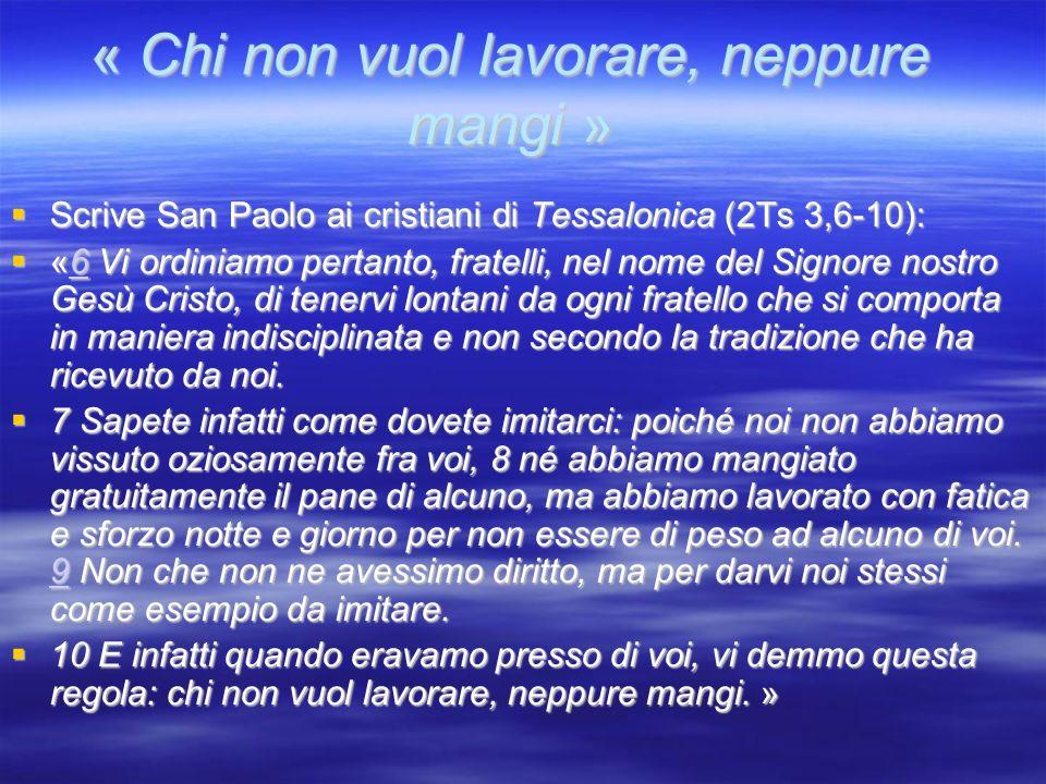 « Chi non vuol lavorare, neppure mangi » Scrive San Paolo ai cristiani di Tessalonica (2Ts 3,6-10): Scrive San Paolo ai cristiani di Tessalonica (2Ts