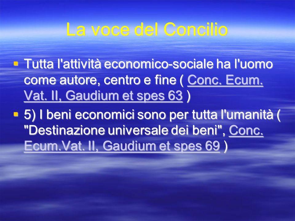 La voce del Concilio Tutta l'attività economico-sociale ha l'uomo come autore, centro e fine ( Conc. Ecum. Vat. II, Gaudium et spes 63 ) Tutta l'attiv