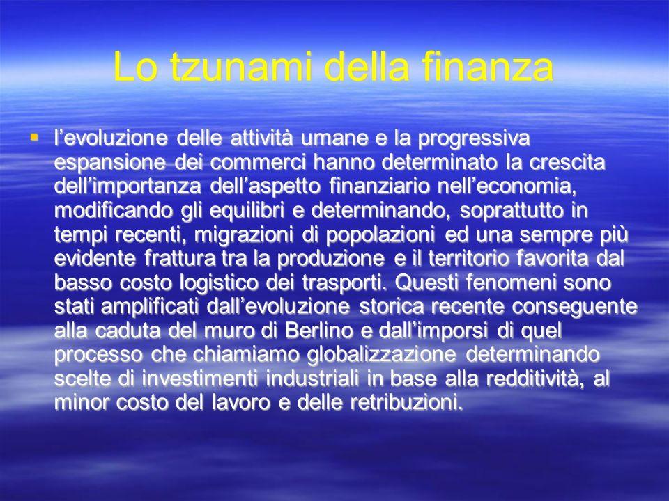 Lo tzunami della finanza levoluzione delle attività umane e la progressiva espansione dei commerci hanno determinato la crescita dellimportanza dellas
