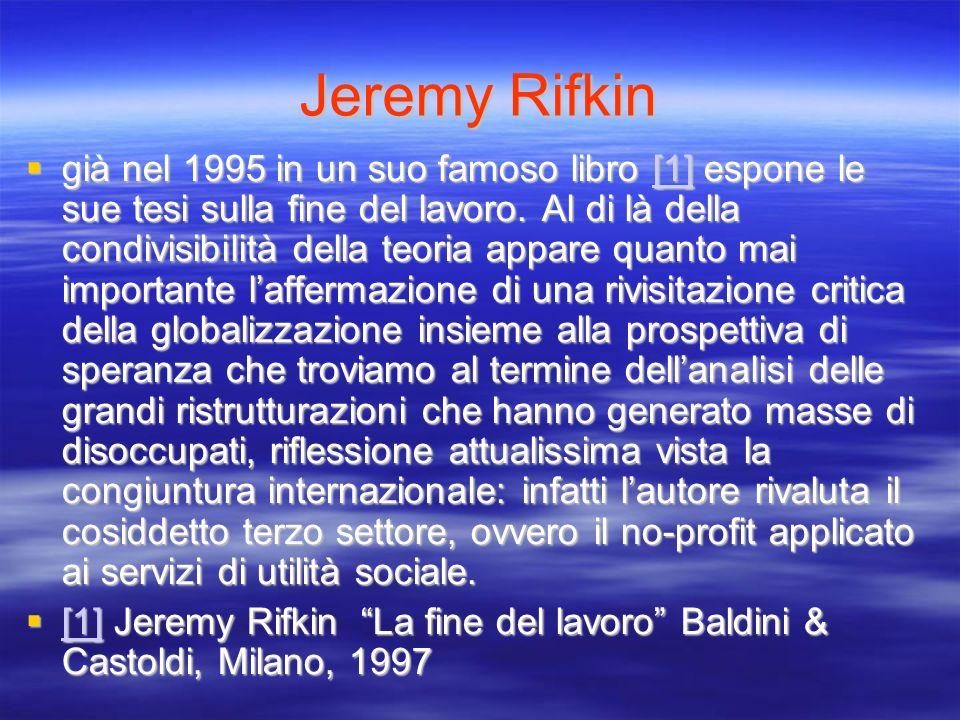 Jeremy Rifkin già nel 1995 in un suo famoso libro [1] espone le sue tesi sulla fine del lavoro. Al di là della condivisibilità della teoria appare qua