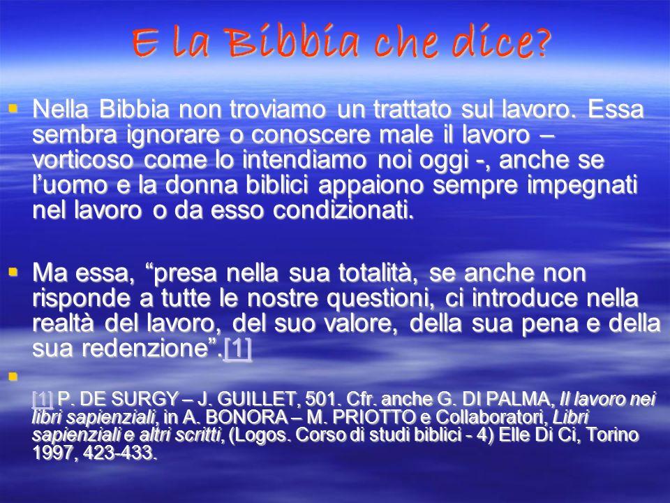 E la Bibbia che dice? Nella Bibbia non troviamo un trattato sul lavoro. Essa sembra ignorare o conoscere male il lavoro – vorticoso come lo intendiamo
