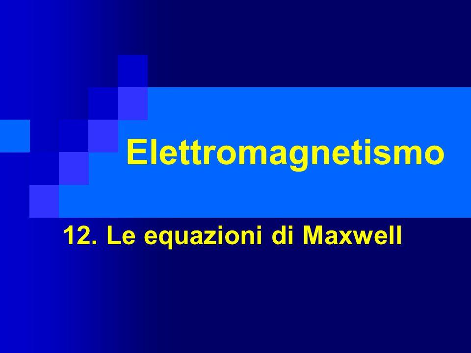 Elettromagnetismo 12. Le equazioni di Maxwell