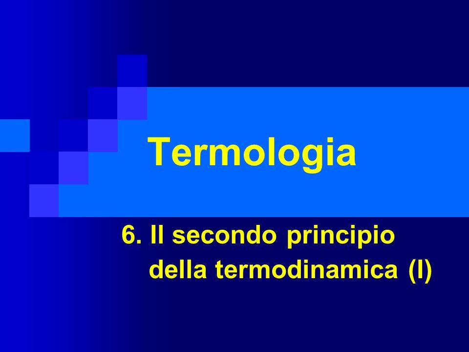 Termologia 6. Il secondo principio della termodinamica (I)
