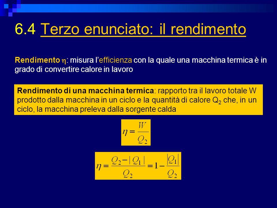 6.4 Terzo enunciato: il rendimentoTerzo enunciato: il rendimento Rendimento di una macchina termica: rapporto tra il lavoro totale W prodotto dalla ma