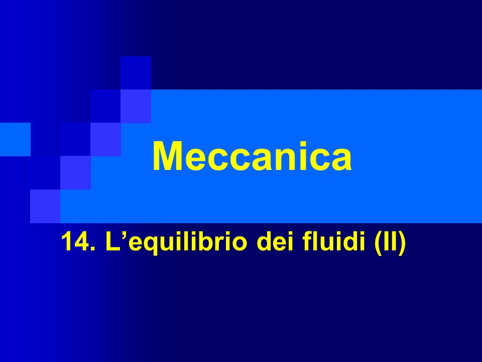 Meccanica 14. Lequilibrio dei fluidi (II)