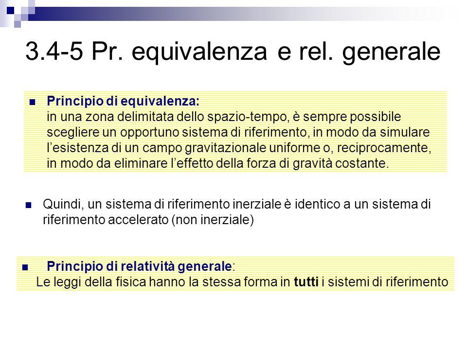 3.4-5 Pr. equivalenza e rel. generale Principio di equivalenza: in una zona delimitata dello spazio-tempo, è sempre possibile scegliere un opportuno s
