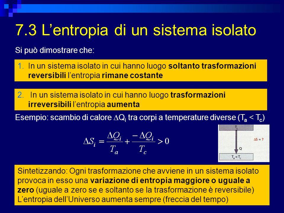 7.3 Lentropia di un sistema isolato 1.In un sistema isolato in cui hanno luogo soltanto trasformazioni reversibili lentropia rimane costante 2. In un