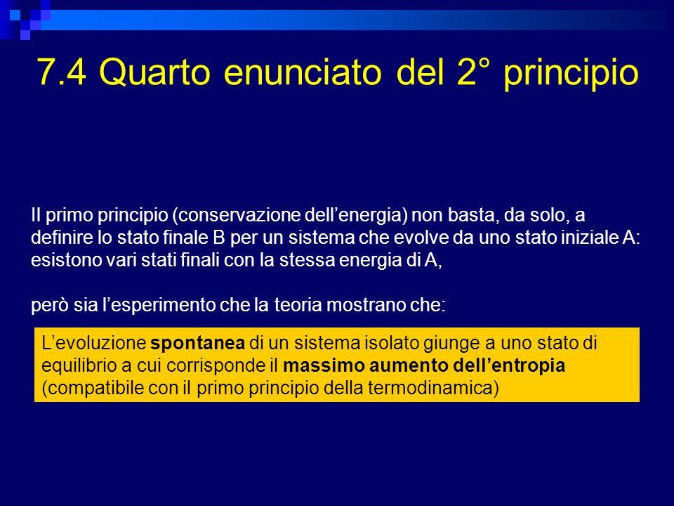 7.4 Quarto enunciato del 2° principio Il primo principio (conservazione dellenergia) non basta, da solo, a definire lo stato finale B per un sistema c
