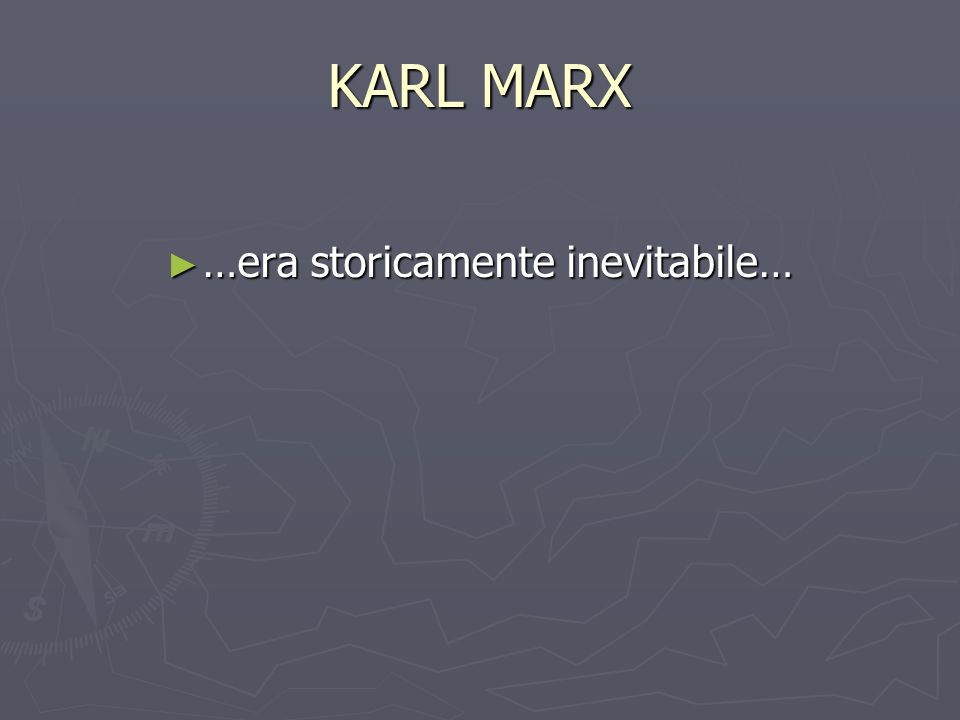 KARL MARX …era storicamente inevitabile… …era storicamente inevitabile…