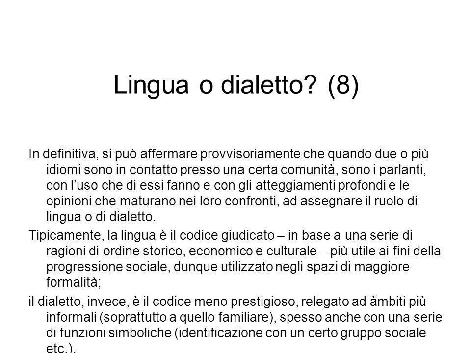 Lingua o dialetto? (8) In definitiva, si può affermare provvisoriamente che quando due o più idiomi sono in contatto presso una certa comunità, sono i