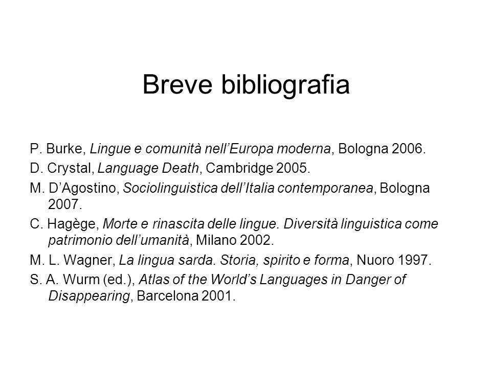Breve bibliografia P. Burke, Lingue e comunità nellEuropa moderna, Bologna 2006. D. Crystal, Language Death, Cambridge 2005. M. DAgostino, Sociolingui