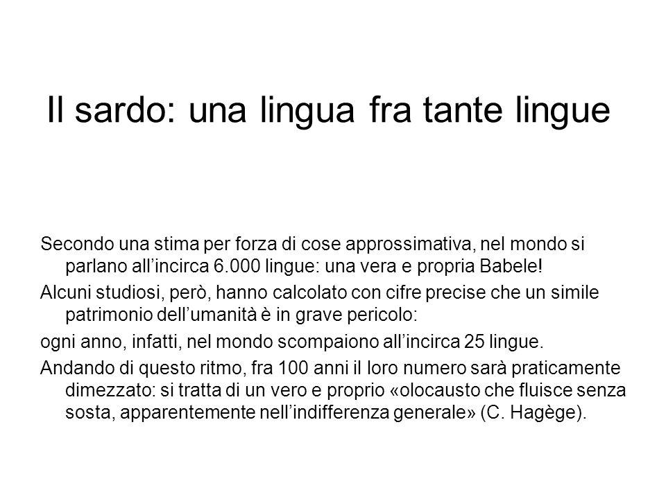 Il sardo: una lingua fra tante lingue Secondo una stima per forza di cose approssimativa, nel mondo si parlano allincirca 6.000 lingue: una vera e pro