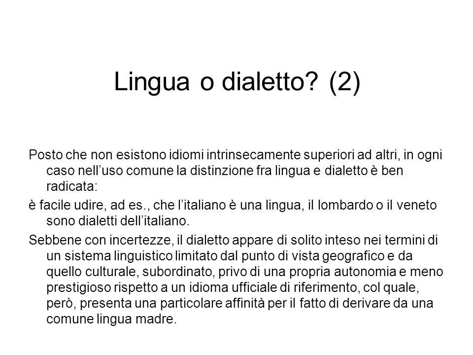 Lingua o dialetto? (2) Posto che non esistono idiomi intrinsecamente superiori ad altri, in ogni caso nelluso comune la distinzione fra lingua e diale