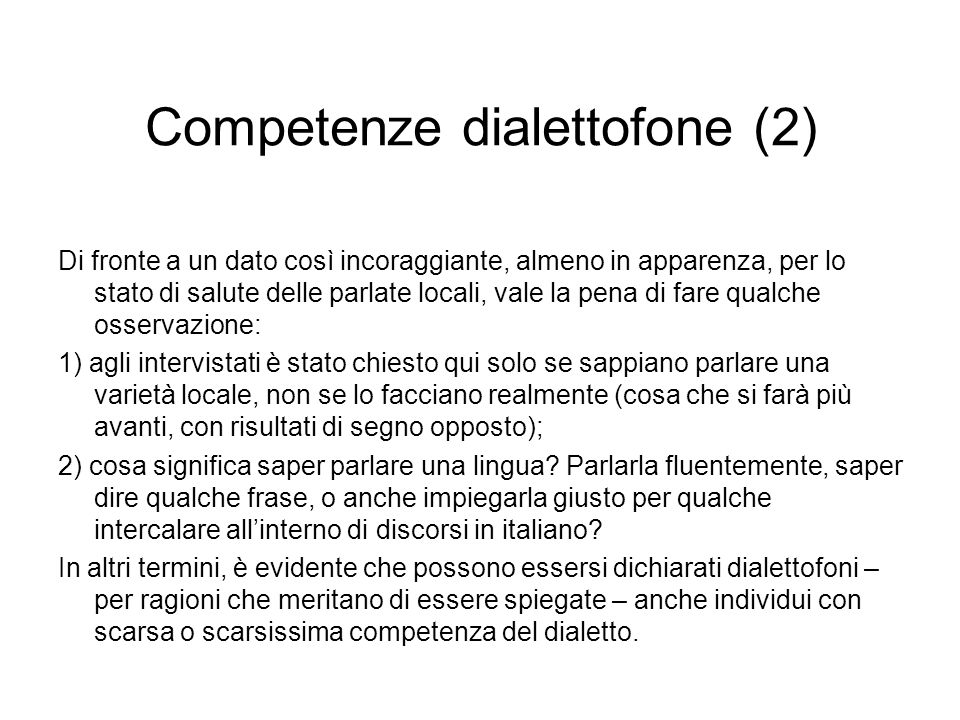 Competenze dialettofone (2) Di fronte a un dato così incoraggiante, almeno in apparenza, per lo stato di salute delle parlate locali, vale la pena di