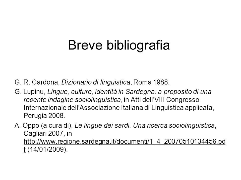 Breve bibliografia G. R. Cardona, Dizionario di linguistica, Roma 1988. G. Lupinu, Lingue, culture, identità in Sardegna: a proposito di una recente i