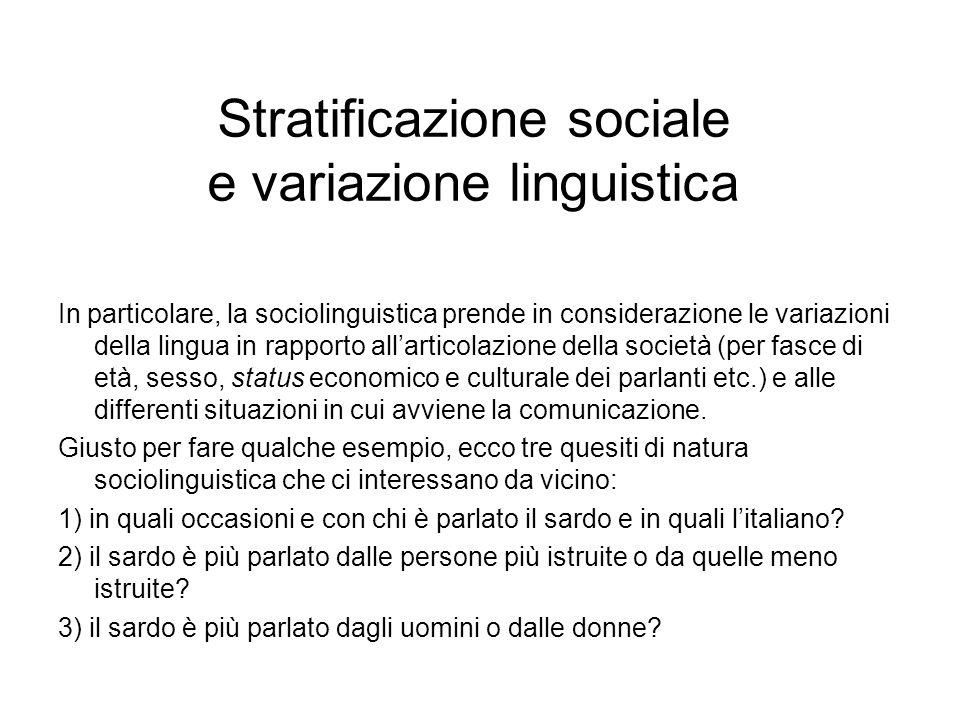 Stratificazione sociale e variazione linguistica In particolare, la sociolinguistica prende in considerazione le variazioni della lingua in rapporto a