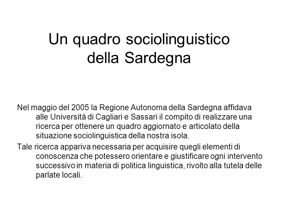 Un quadro sociolinguistico della Sardegna Nel maggio del 2005 la Regione Autonoma della Sardegna affidava alle Università di Cagliari e Sassari il com
