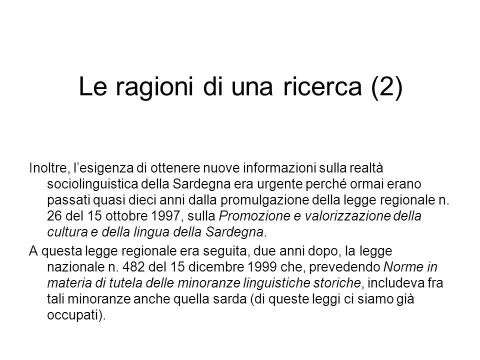 Le ragioni di una ricerca (2) Inoltre, lesigenza di ottenere nuove informazioni sulla realtà sociolinguistica della Sardegna era urgente perché ormai