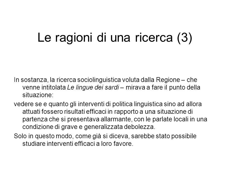 Le ragioni di una ricerca (3) In sostanza, la ricerca sociolinguistica voluta dalla Regione – che venne intitolata Le lingue dei sardi – mirava a fare