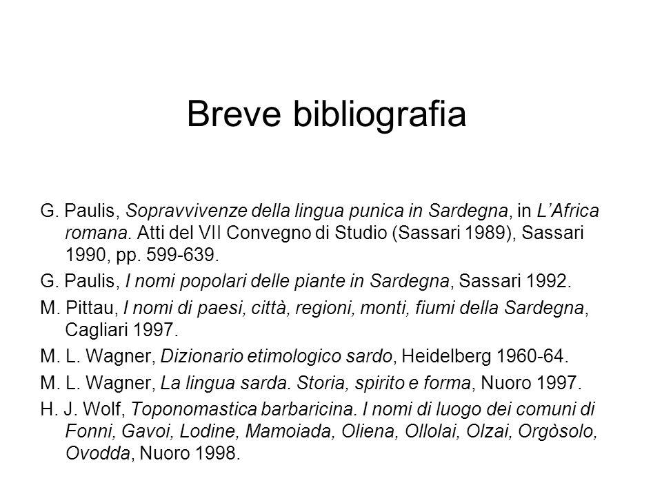 Breve bibliografia G. Paulis, Sopravvivenze della lingua punica in Sardegna, in LAfrica romana. Atti del VII Convegno di Studio (Sassari 1989), Sassar