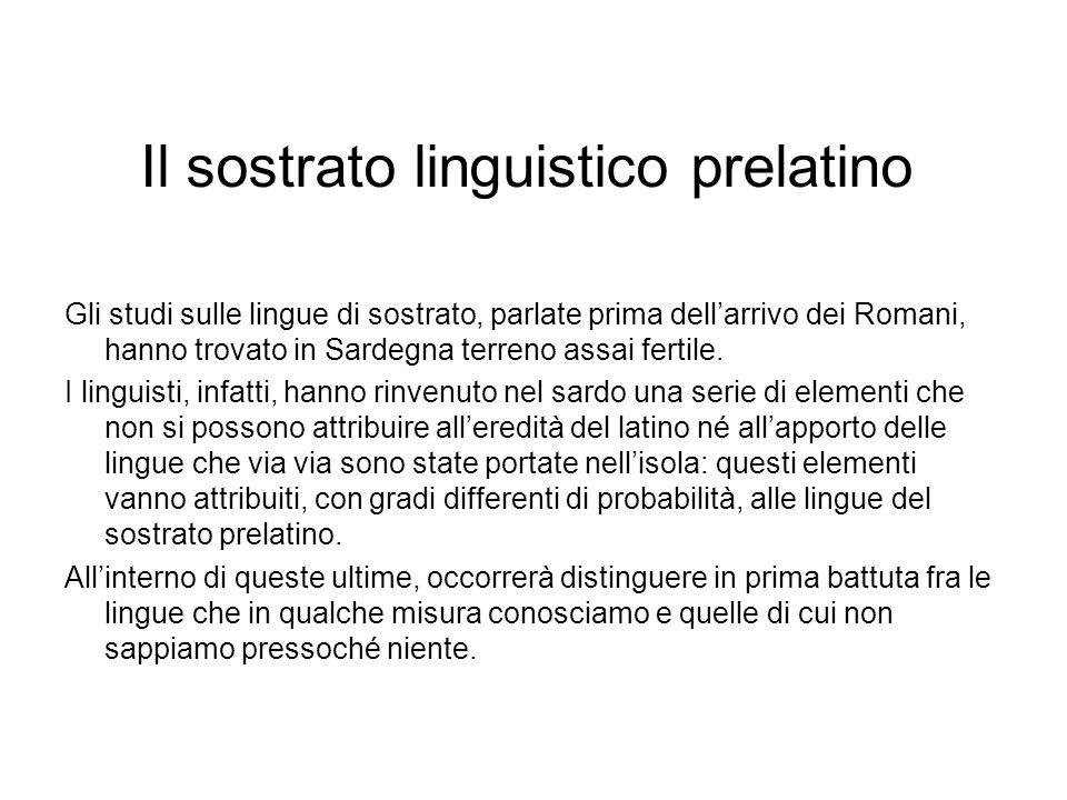 Il sostrato linguistico prelatino Gli studi sulle lingue di sostrato, parlate prima dellarrivo dei Romani, hanno trovato in Sardegna terreno assai fer