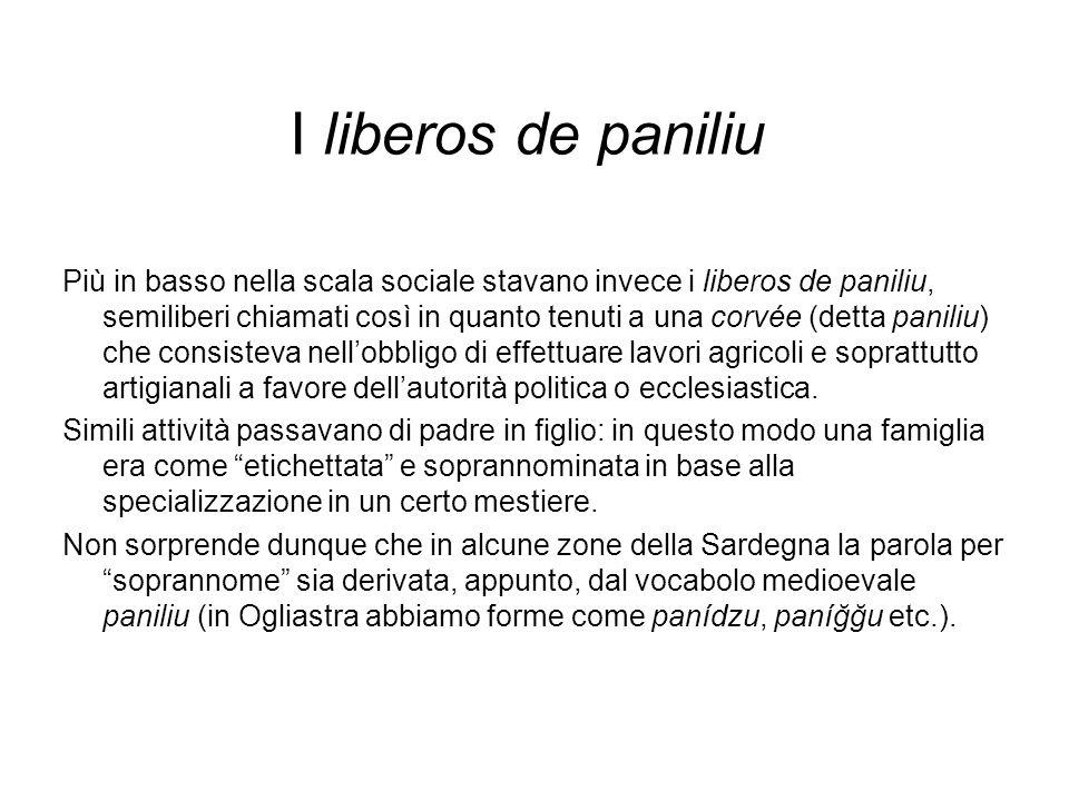 I liberos de paniliu Più in basso nella scala sociale stavano invece i liberos de paniliu, semiliberi chiamati così in quanto tenuti a una corvée (det