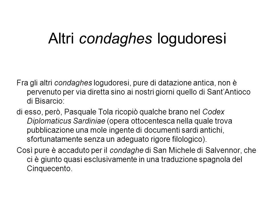 Altri condaghes logudoresi Fra gli altri condaghes logudoresi, pure di datazione antica, non è pervenuto per via diretta sino ai nostri giorni quello