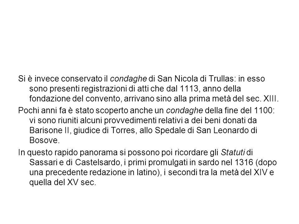 Si è invece conservato il condaghe di San Nicola di Trullas: in esso sono presenti registrazioni di atti che dal 1113, anno della fondazione del conve