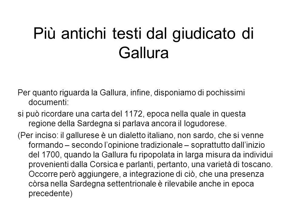Più antichi testi dal giudicato di Gallura Per quanto riguarda la Gallura, infine, disponiamo di pochissimi documenti: si può ricordare una carta del