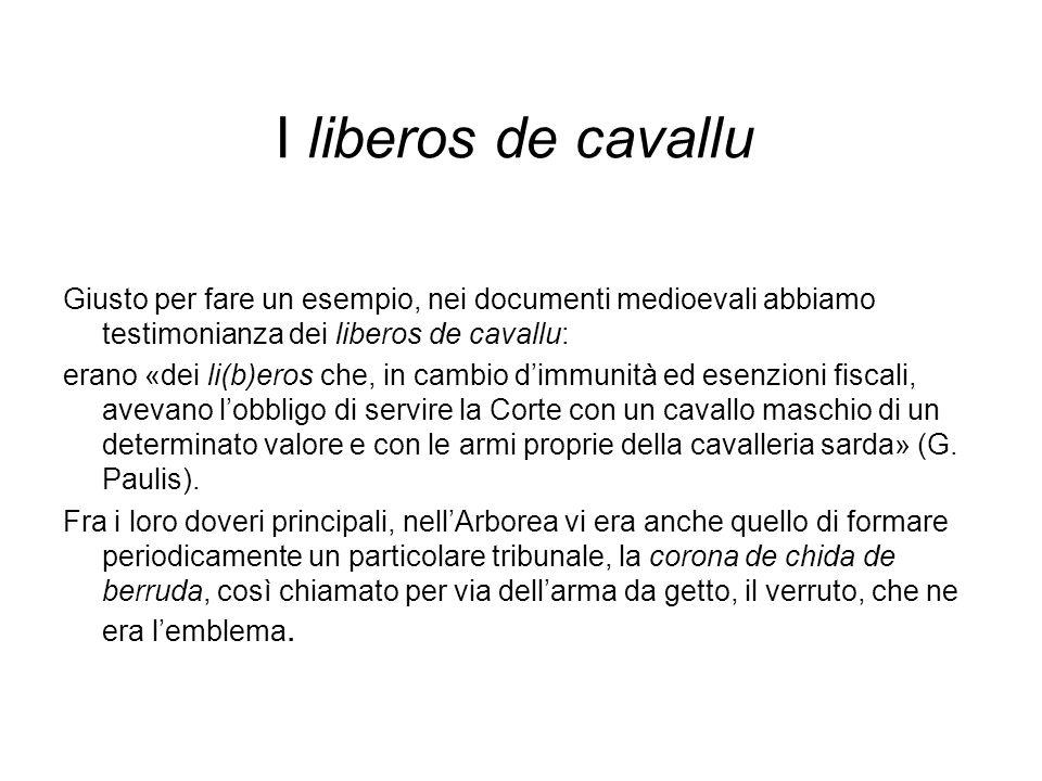 I liberos de cavallu Giusto per fare un esempio, nei documenti medioevali abbiamo testimonianza dei liberos de cavallu: erano «dei li(b)eros che, in c