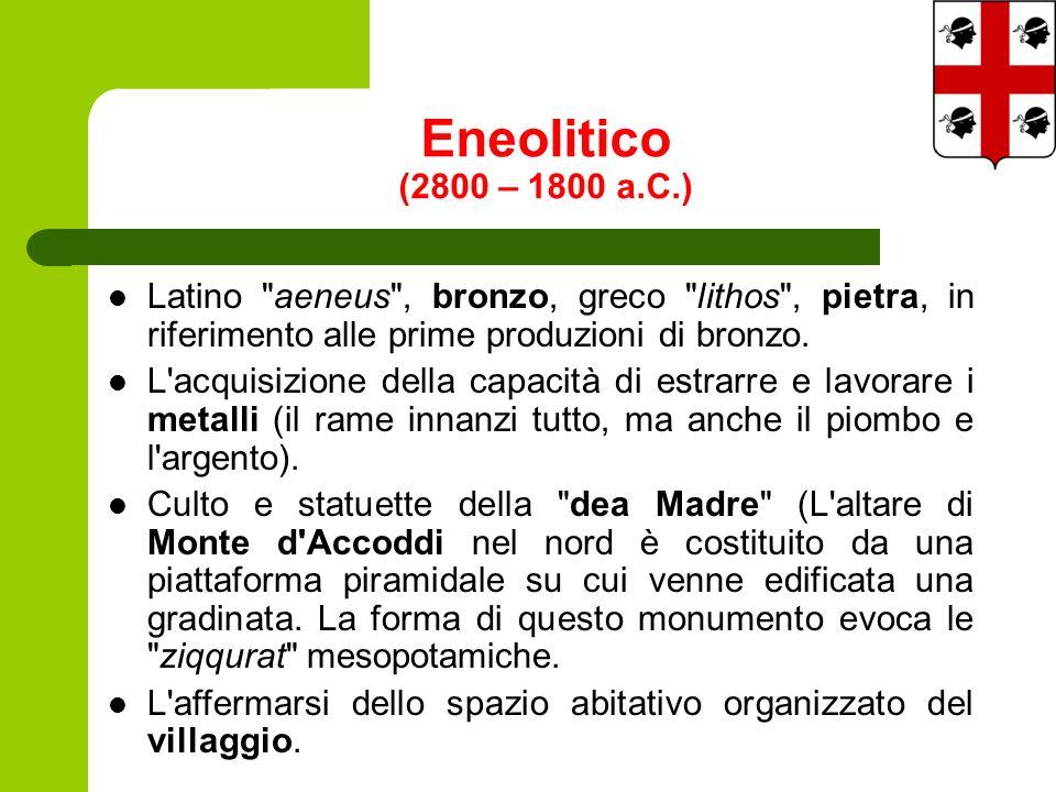 Eneolitico (2800 – 1800 a.C.) Latino aeneus , bronzo, greco lithos , pietra, in riferimento alle prime produzioni di bronzo.
