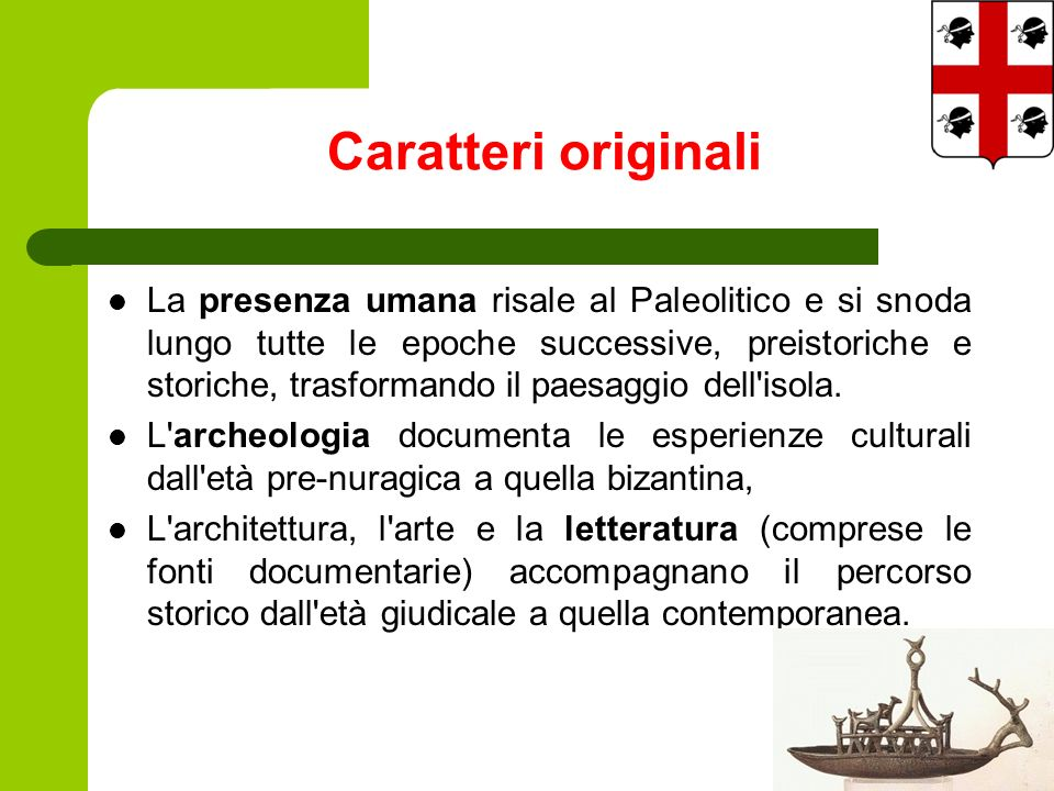 Caratteri originali La presenza umana risale al Paleolitico e si snoda lungo tutte le epoche successive, preistoriche e storiche, trasformando il paesaggio dell isola.