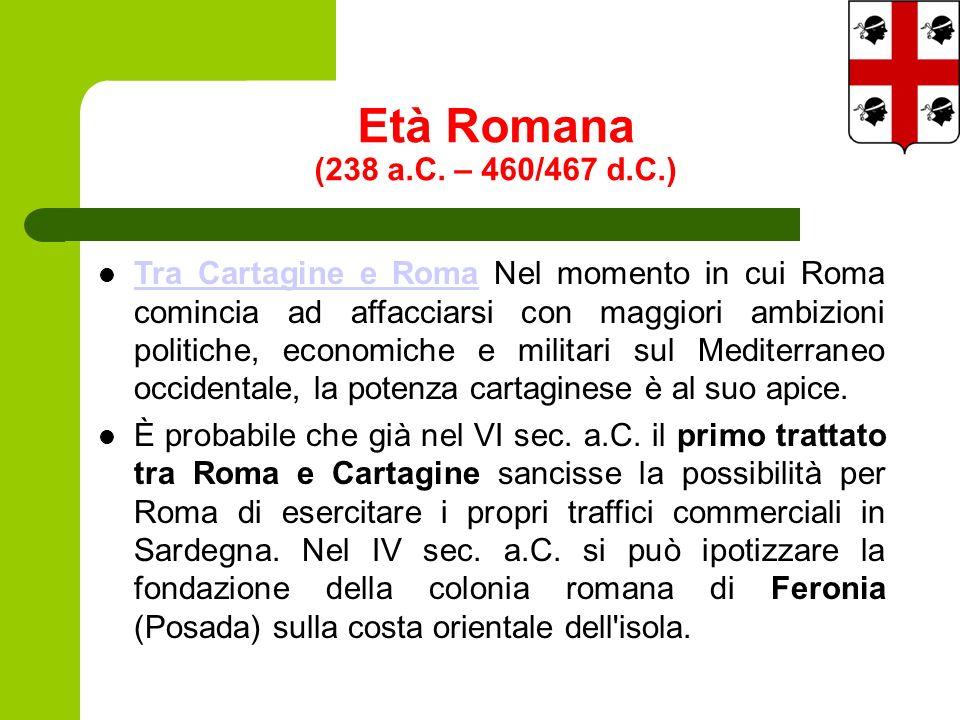 Età Romana (238 a.C. – 460/467 d.C.) Tra Cartagine e Roma Nel momento in cui Roma comincia ad affacciarsi con maggiori ambizioni politiche, economiche